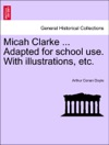 Micah Clarke  Adapted For School Use With Illustrations Etc