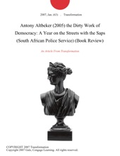 Antony Altbeker (2005) the Dirty Work of Democracy: A Year on the Streets with the Saps (South African Police Service) (Book Review)