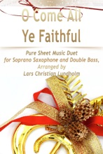 O Come All Ye Faithful Pure Sheet Music Duet for Soprano Saxophone and Double Bass, Arranged by Lars Christian Lundholm