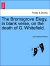 The Bromsgrove Elegy In Blank Verse On The Death Of G Whitefield