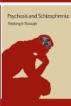 Psychosis And Schizophrenia Thinking It Through