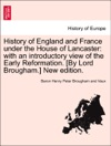 History Of England And France Under The House Of Lancaster With An Introductory View Of The Early Reformation By Lord Brougham New Edition