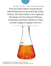Time for Climate Plan B: with the Recent Political Rejection of Cap-And-Trade Carbon Policies, The Nation Needs A New Approach That Pushes The Development Of Energy Technologies and Fosters Markets for Them (Climate Change) (Company Overview)