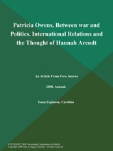 Patricia Owens, Between War And Politics. International Relations And The Thought Of Hannah Arendt