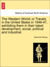 The Western World Or Travels In The United States In 1846-47 Exhibiting Them In Their Latest Development Social Political And Industrial Vol II