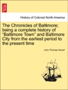 The Chronicles Of Baltimore Being A Complete History Of Baltimore Town And Baltimore City From The Earliest Period To The Present Time