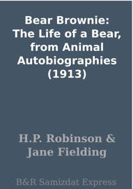 BEAR BROWNIE: THE LIFE OF A BEAR, FROM ANIMAL AUTOBIOGRAPHIES (1913)