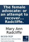 The Female Advocate Or An Attempt To Recover The Rights Of Women From Male Usurpation By Mary Anne Radcliffe