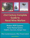 21st Century Complete Guide To Naval Mine Warfare Modern MCM Systems Marine Mammal Systems Dolphins Sea Lions Avenger-Class Mine Countermeasures Mine Threat Control