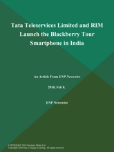 Tata Teleservices Limited And RIM Launch The Blackberry Tour Smartphone In India