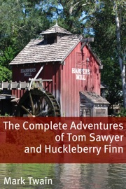 THE COMPLETE ADVENTURES OF TOM SAWYER AND HUCKLEBERRY FINN (ANNOTATED WITH CRITICISM AND MARK TWAIN BIOGRAPHY)