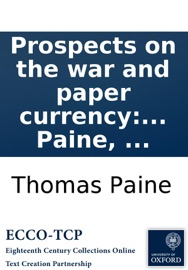 PROSPECTS ON THE WAR AND PAPER CURRENCY: BY THOMAS PAINE, ...