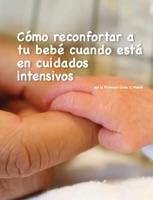 Cómo reconfortar a tu bebé cuando está en cuidados intensivos