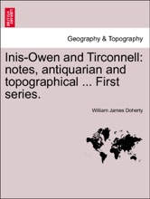 Inis-Owen and Tirconnell: notes, antiquarian and topographical ... First series.