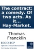 The Contract: A Comedy. Of Two Acts. As It Was Performed At The Theatre Royal, In The Hay-Market.
