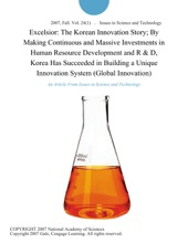 Excelsior: The Korean Innovation Story; By Making Continuous and Massive Investments in Human Resource Development and R & D, Korea Has Succeeded in Building a Unique Innovation System (Global Innovation)