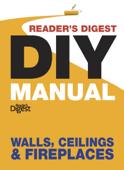Reader's Digest DIY Manual – Walls, Ceilings & Fireplaces