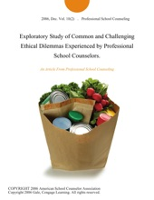 Exploratory Study of Common and Challenging Ethical Dilemmas Experienced by Professional School Counselors.
