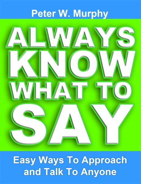 Always Know What to Say: Easy Ways to Approach and Talk to Anyone - Peter W. Murphy book cover