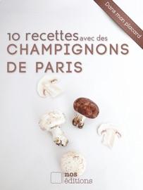 10 RECETTES AVEC DES CHAMPIGNONS DE PARIS