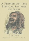 A Primer On The Ethical Sayings Of Jesus