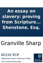 An essay on slavery: proving from Scripture its inconsistency with humanity and religion; in answer to a late publication, entitled,