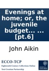 Evenings At Home Or The Juvenile Budget Opened Consisting Of A Variety Of Miscellaneous Pieces  Pt6