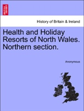Health And Holiday Resorts Of North Wales. Northern Section.