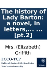 The History Of Lady Barton: A Novel, In Letters, By Mrs. Griffith. In Three Volumes. ... [pt.2]