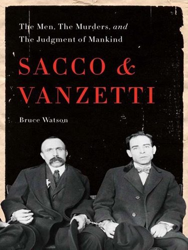 Bruce Watson - Sacco and Vanzetti