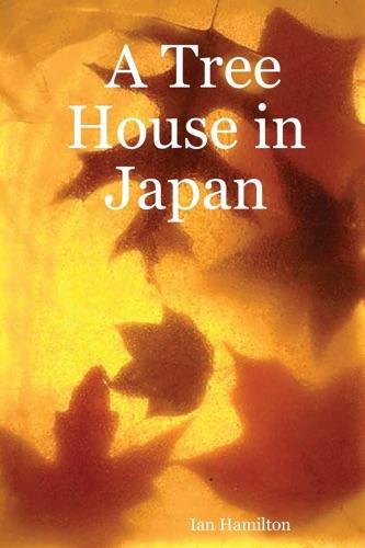 Ian Hamilton - A Tree House In Japan