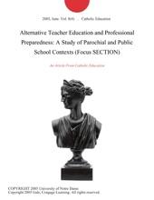Alternative Teacher Education And Professional Preparedness: A Study Of Parochial And Public School Contexts (Focus SECTION)