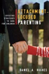 Attachment-Focused Parenting Effective Strategies To Care For Children