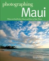 Photographing Maui Where To Find Perfect Shots And How To Take Them