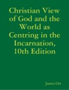 Christian View Of God And The World As Centring In The Incarnation 10th Edition