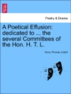 A Poetical Effusion Dedicated To  The Several Committees Of The Hon H T L