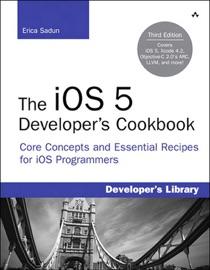 iOS 5 Developer's Cookbook, The: Core Concepts and Essential Recipes for iOS Programmers, 3/e - Erica Sadun