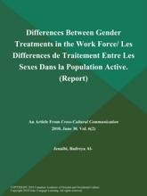 Differences Between Gender Treatments in the Work Force/ Les Differences de Traitement Entre Les Sexes Dans la Population Active (Report)