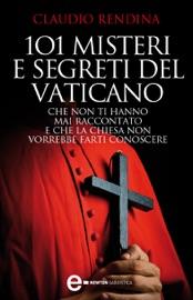 101 misteri e segreti del Vaticano che non ti hanno mai raccontato e che la Chiesa non vorrebbe farti conoscere