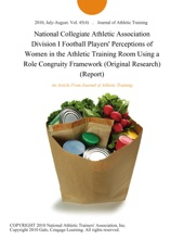 National Collegiate Athletic Association Division I Football Players' Perceptions of Women in the Athletic Training Room Using a Role Congruity Framework (Original Research) (Report)
