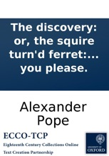 The discovery: or, the squire turn'd ferret: An excellent new ballad. To the tune of High boys! up go we; Chevy Chase; or what you please.