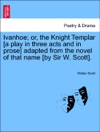Ivanhoe Or The Knight Templar A Play In Three Acts And In Prose Adapted From The Novel Of That Name By Sir W Scott