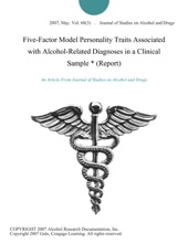 Five-Factor Model Personality Traits Associated With Alcohol-Related Diagnoses In A Clinical Sample * (Report)