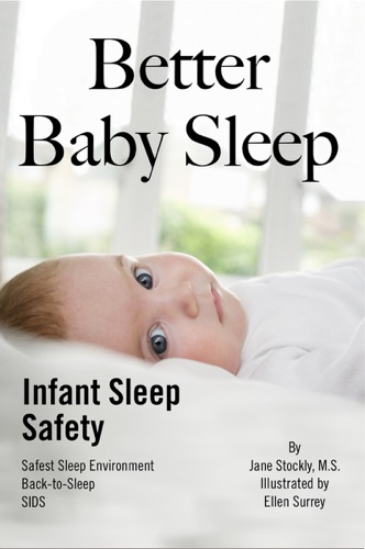 Better Baby Sleep: Infant Sleep Safety - Jane Stockly, M.S. - Jane Stockly, M.S.