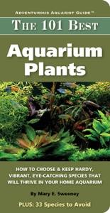 101 Best Aquarium Plants da Mary E. Sweeney