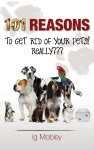 101 Reasons To Get Rid Of Your Pets Really