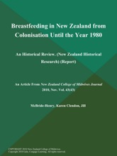 Breastfeeding in New Zealand from Colonisation Until the Year 1980: an Historical Review (New Zealand Historical Research) (Report)