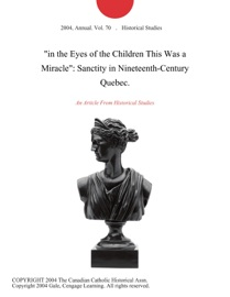 In The Eyes Of The Children This Was A Miracle Sanctity In Nineteenth Century Quebec