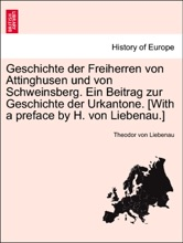 Geschichte der Freiherren von Attinghusen und von Schweinsberg. Ein Beitrag zur Geschichte der Urkantone. [With a preface by H. von Liebenau.]
