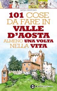 101 cose da fare in Valle D'Aosta almeno una volta nella vita Book Cover